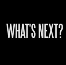 What's Next?. Un proyecto de Cine, vídeo y televisión de Pau Avila Otero         - 22.08.2013
