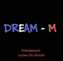 DREAM - M. Um projeto de Design, Motion Graphics e Desenvolvimento de software de Luciano De Liberato         - 28.11.2013