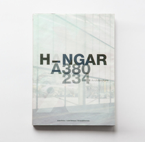 HANGAR A_380. A Architecture, and Editorial Design project by Charlotte Cavellier - 09-08-2015