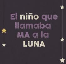 """Álbum ilustrado """"El niño que llamaba Ma a la Luna"""". Um projeto de Ilustração e Design de personagens de Rocío González         - 04.09.2015"""