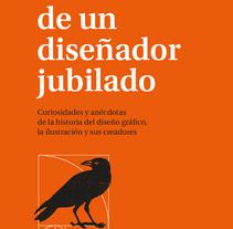 Crónicas de un diseñador jubilado. Um projeto de Design editorial, Design gráfico, Cop, writing e Naming de Carlos Cubeiro - 02-08-2017